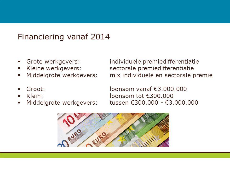 Financiering vanaf 2014  Grote werkgevers: individuele premiedifferentiatie  Kleine werkgevers: sectorale premiedifferentiatie  Middelgrote werkgev