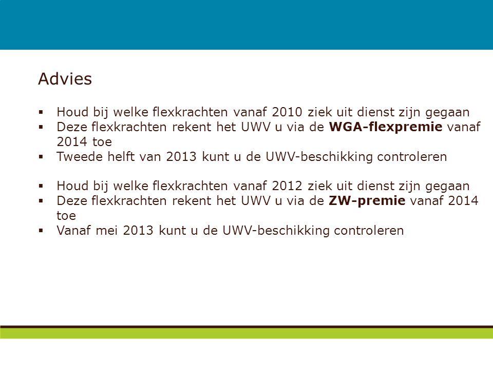 Advies  Houd bij welke flexkrachten vanaf 2010 ziek uit dienst zijn gegaan  Deze flexkrachten rekent het UWV u via de WGA-flexpremie vanaf 2014 toe