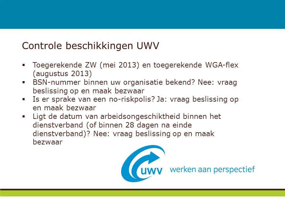 Controle beschikkingen UWV  Toegerekende ZW (mei 2013) en toegerekende WGA-flex (augustus 2013)  BSN-nummer binnen uw organisatie bekend? Nee: vraag