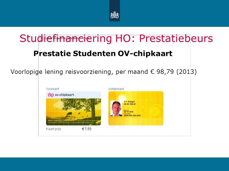 Studiefinanciering HO: Prestatiebeurs Prestatie Studenten OV-chipkaart Voorlopige lening reisvoorziening, per maand € 98,79 (2013)