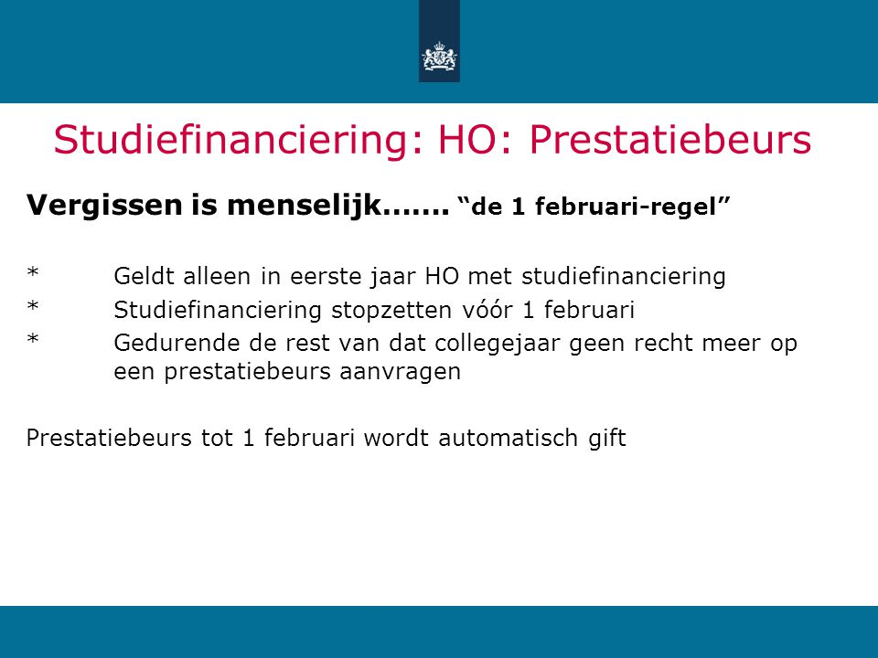 """Studiefinanciering: HO: Prestatiebeurs Vergissen is menselijk……. """"de 1 februari-regel"""" *Geldt alleen in eerste jaar HO met studiefinanciering *Studief"""