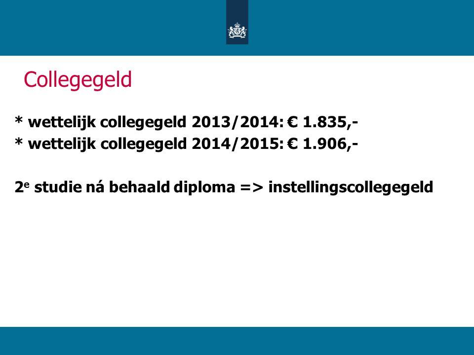 Collegegeld * wettelijk collegegeld 2013/2014: € 1.835,- * wettelijk collegegeld 2014/2015: € 1.906,- 2 e studie ná behaald diploma => instellingscollegegeld