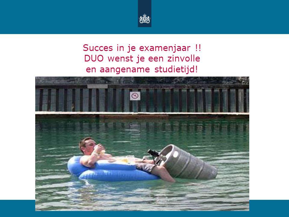 Succes in je examenjaar !! DUO wenst je een zinvolle en aangename studietijd!