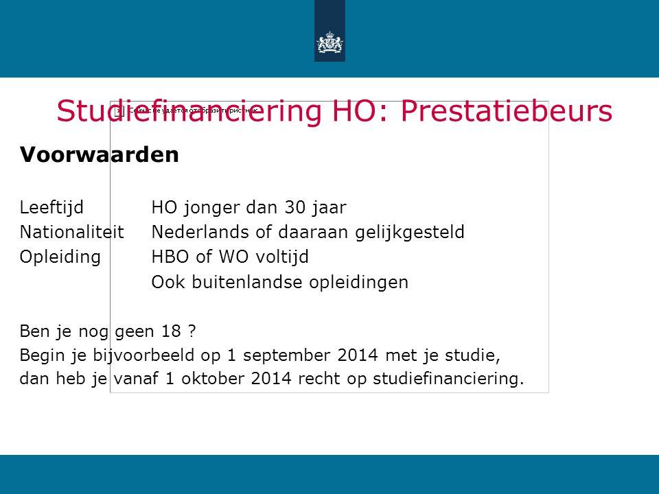 Studiefinanciering HO: Prestatiebeurs Voorwaarden LeeftijdHO jonger dan 30 jaar NationaliteitNederlands of daaraan gelijkgesteld OpleidingHBO of WO vo