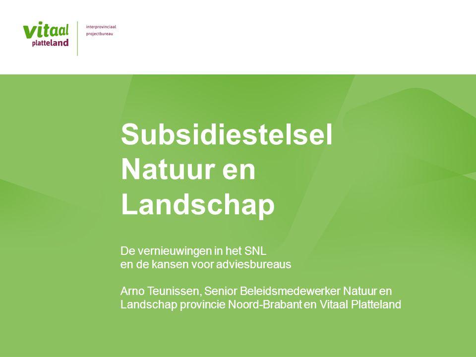 Subsidiestelsel Natuur en Landschap De vernieuwingen in het SNL en de kansen voor adviesbureaus Arno Teunissen, Senior Beleidsmedewerker Natuur en Lan