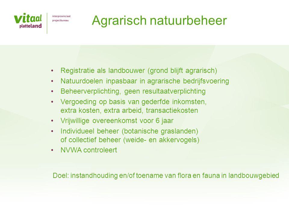 •Registratie als landbouwer (grond blijft agrarisch) •Natuurdoelen inpasbaar in agrarische bedrijfsvoering •Beheerverplichting, geen resultaatverplich