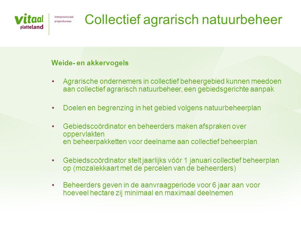 •Agrarische ondernemers in collectief beheergebied kunnen meedoen aan collectief agrarisch natuurbeheer, een gebiedsgerichte aanpak •Doelen en begrenz