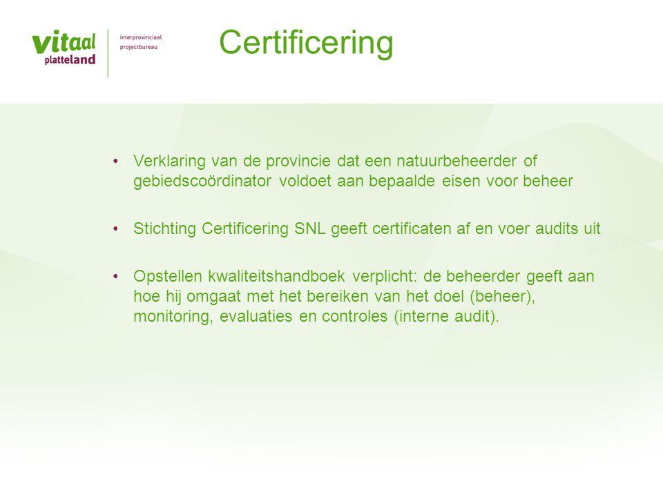 •Verklaring van de provincie dat een natuurbeheerder of gebiedscoördinator voldoet aan bepaalde eisen voor beheer •Stichting Certificering SNL geeft c