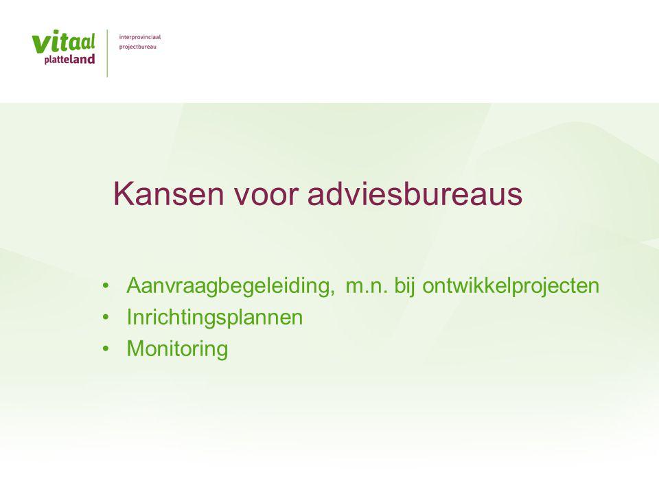 •Aanvraagbegeleiding, m.n. bij ontwikkelprojecten •Inrichtingsplannen •Monitoring Kansen voor adviesbureaus