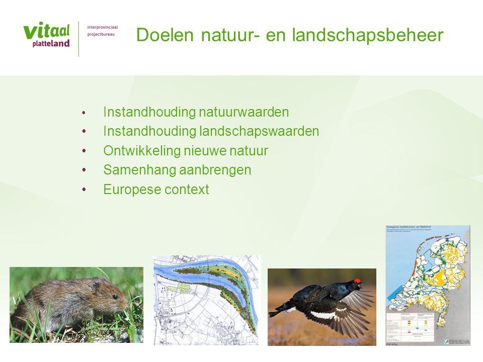 • Instandhouding natuurwaarden • Instandhouding landschapswaarden • Ontwikkeling nieuwe natuur • Samenhang aanbrengen • Europese context Doelen natuur