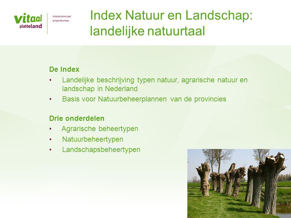 De Index • Landelijke beschrijving typen natuur, agrarische natuur en landschap in Nederland • Basis voor Natuurbeheerplannen van de provincies Drie o