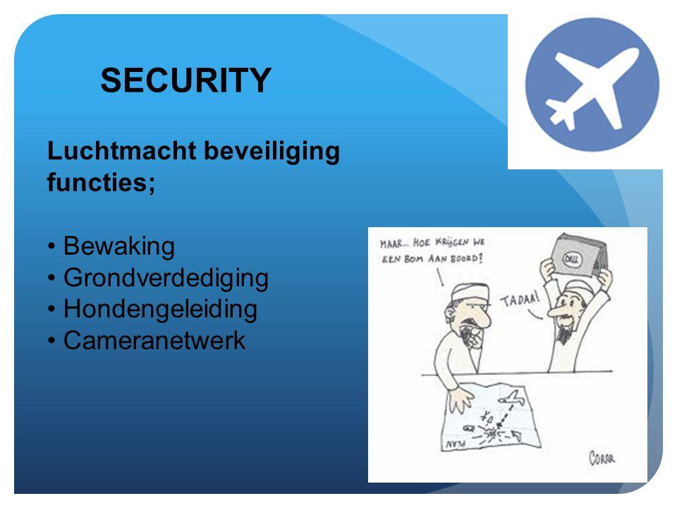 SECURITY Luchtmacht beveiliging functies; • Bewaking • Grondverdediging • Hondengeleiding • Cameranetwerk