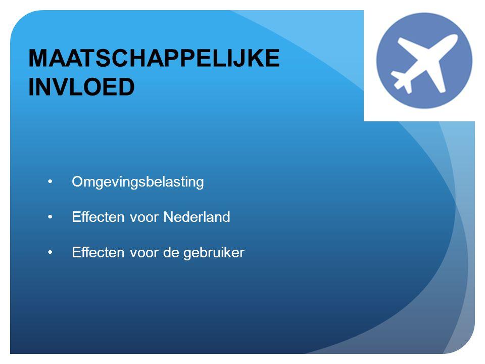 MAATSCHAPPELIJKE INVLOED •Omgevingsbelasting •Effecten voor Nederland •Effecten voor de gebruiker