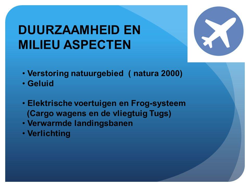 DUURZAAMHEID EN MILIEU ASPECTEN • Verstoring natuurgebied ( natura 2000) • Geluid • Elektrische voertuigen en Frog-systeem (Cargo wagens en de vliegtuig Tugs) • Verwarmde landingsbanen • Verlichting