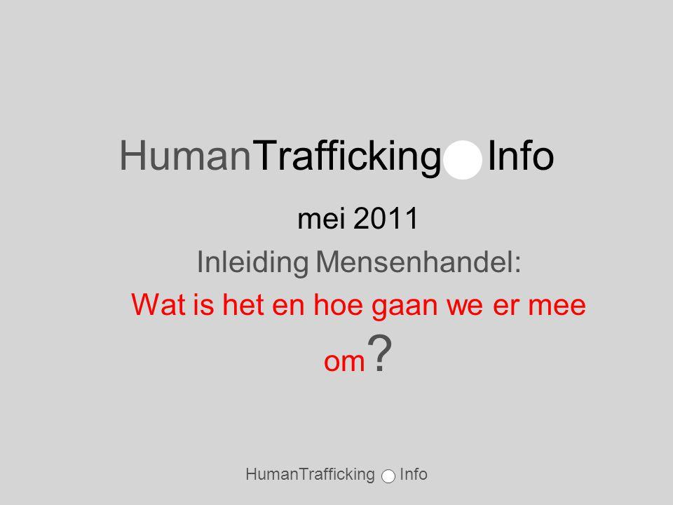 HumanTrafficking Info mei 2011 Inleiding Mensenhandel: Wat is het en hoe gaan we er mee om