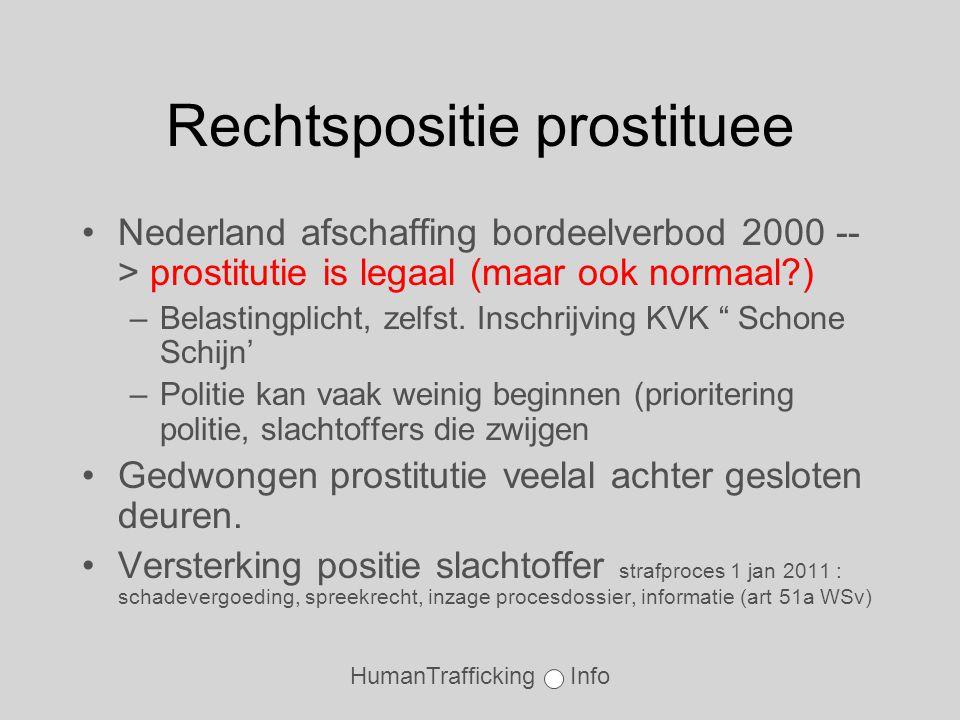 HumanTrafficking Info Rechtspositie prostituee •Nederland afschaffing bordeelverbod 2000 -- > prostitutie is legaal (maar ook normaal ) –Belastingplicht, zelfst.