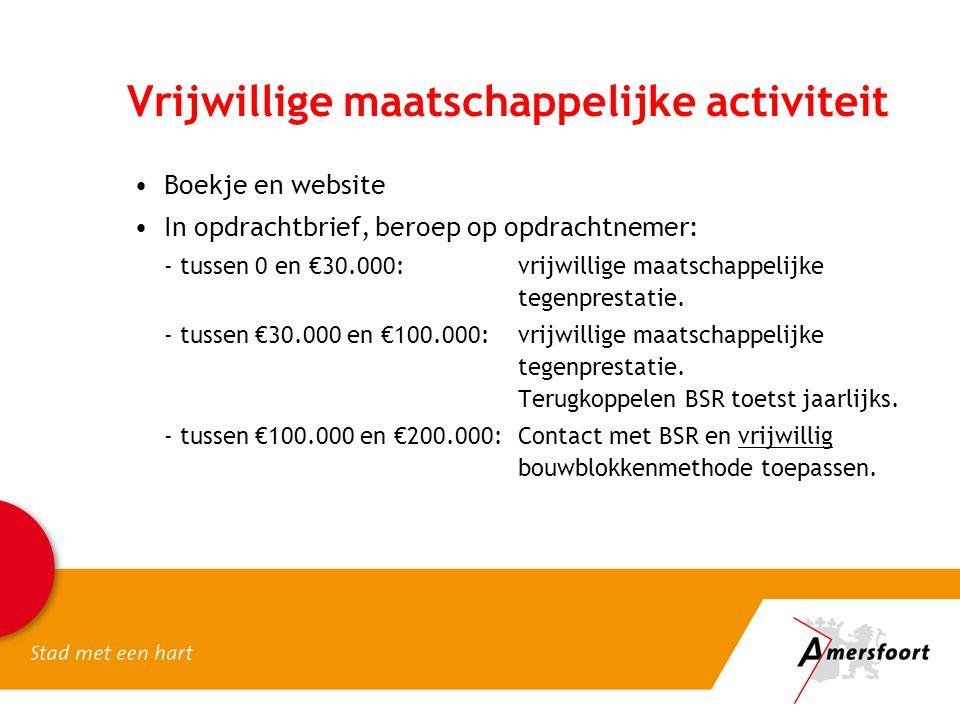 Vrijwillige maatschappelijke activiteit •Boekje en website •In opdrachtbrief, beroep op opdrachtnemer: - tussen 0 en €30.000:vrijwillige maatschappeli