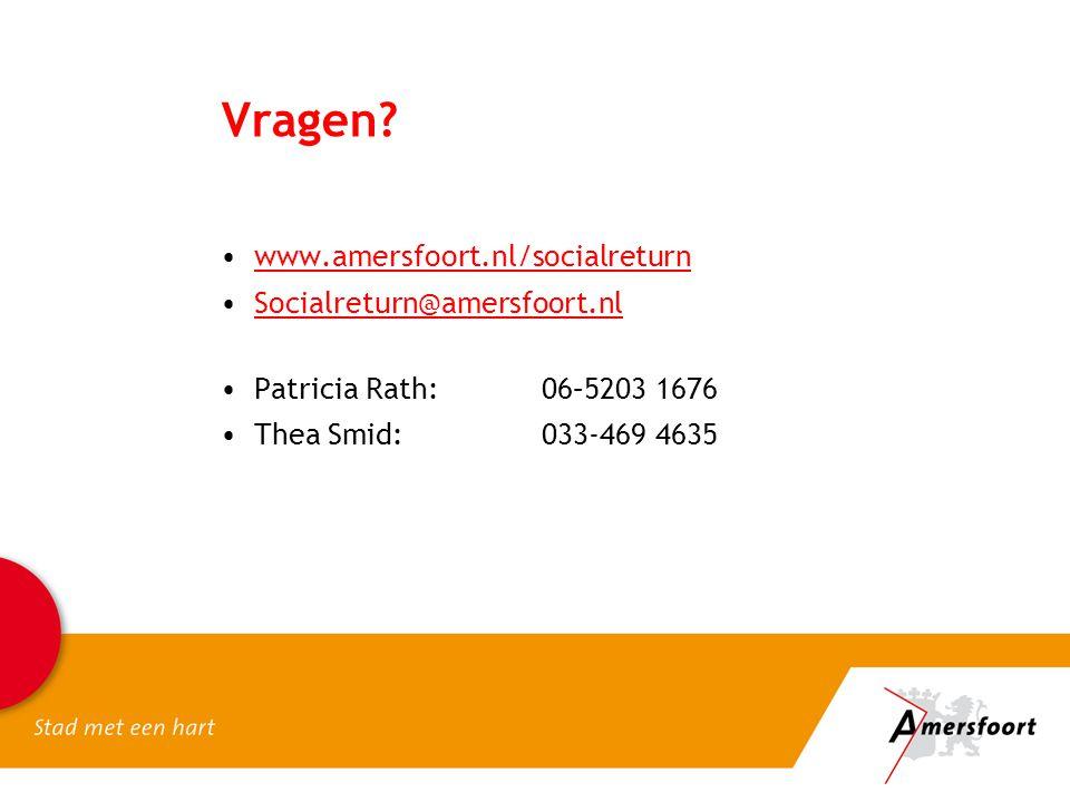 Vragen? •www.amersfoort.nl/socialreturnwww.amersfoort.nl/socialreturn •Socialreturn@amersfoort.nlSocialreturn@amersfoort.nl •Patricia Rath: 06–5203 16