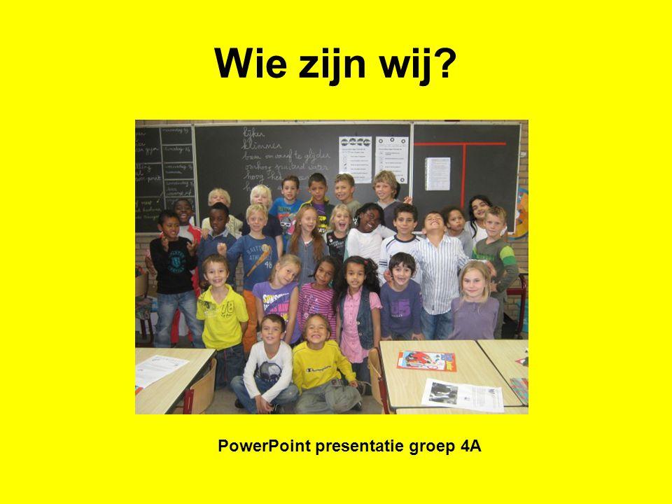 Wie zijn wij? PowerPoint presentatie groep 4A