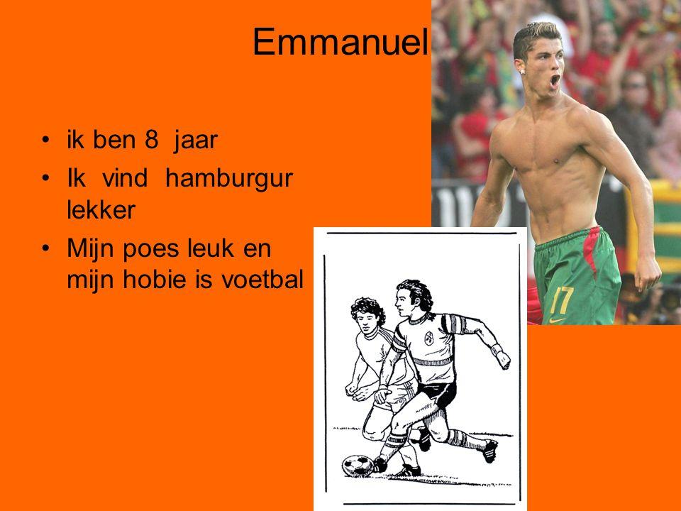 Emmanuel •ik ben 8 jaar •Ik vind hamburgur lekker •Mijn poes leuk en mijn hobie is voetbal