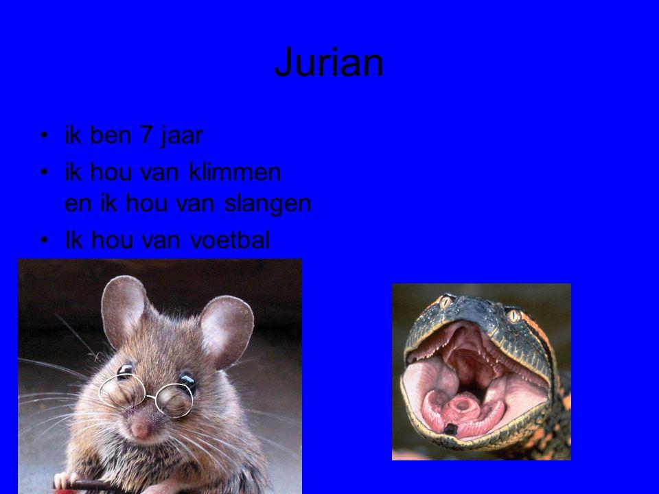 Jurian •ik ben 7 jaar •ik hou van klimmen en ik hou van slangen •Ik hou van voetbal