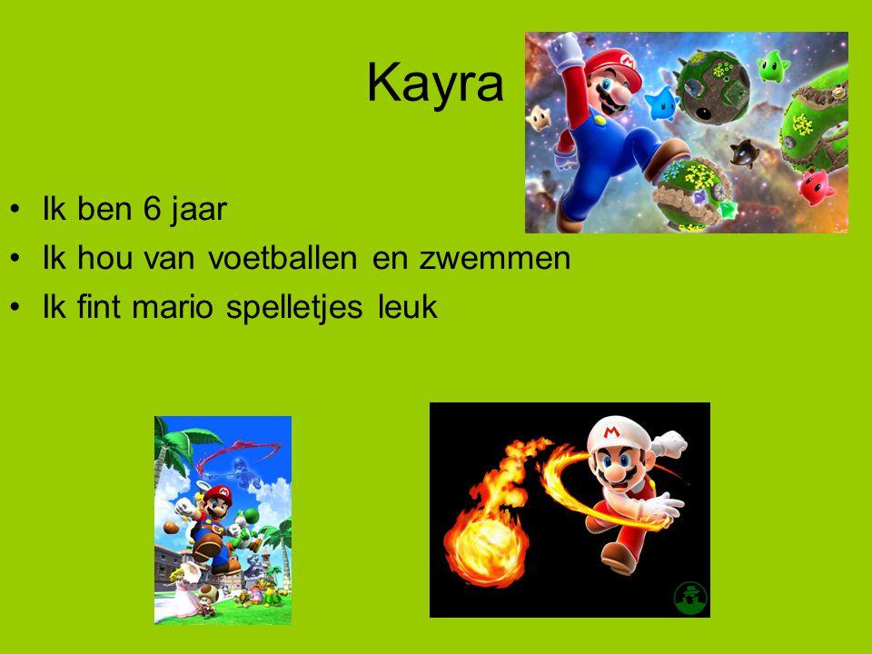 Kayra •Ik ben 6 jaar •Ik hou van voetballen en zwemmen •Ik fint mario spelletjes leuk