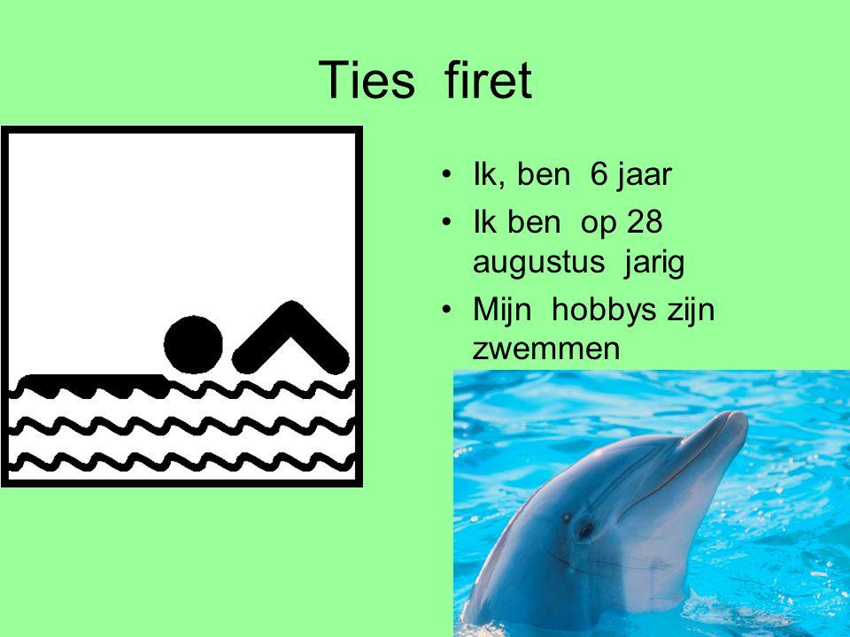Ties firet •Ik, ben 6 jaar •Ik ben op 28 augustus jarig •Mijn hobbys zijn zwemmen