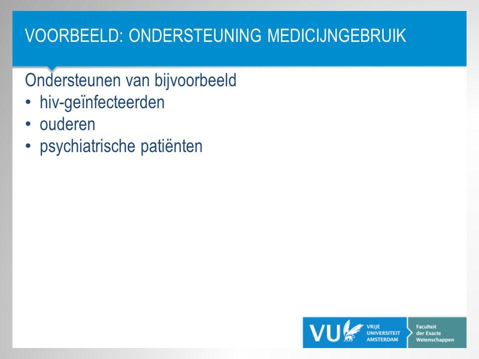VOORBEELD: ONDERSTEUNING MEDICIJNGEBRUIK Ondersteunen van bijvoorbeeld • hiv-geïnfecteerden • ouderen • psychiatrische patiënten