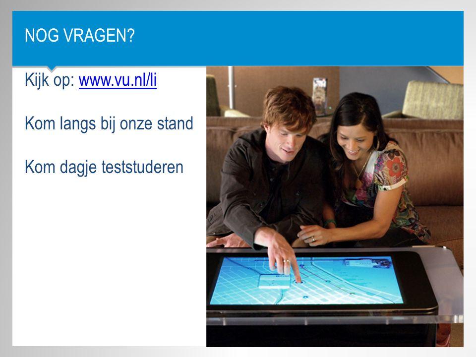 NOG VRAGEN? Kijk op: www.vu.nl/liwww.vu.nl/li Kom langs bij onze stand Kom dagje teststuderen