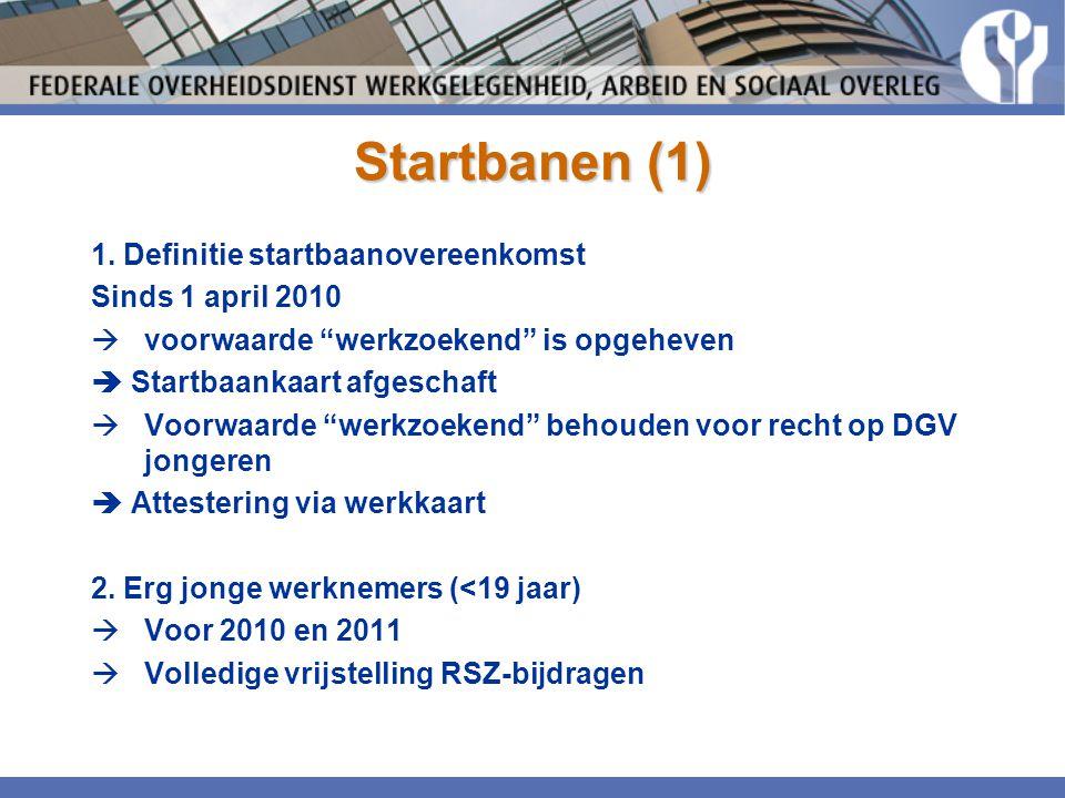"""Startbanen (1) 1. Definitie startbaanovereenkomst Sinds 1 april 2010  voorwaarde """"werkzoekend"""" is opgeheven  Startbaankaart afgeschaft  Voorwaarde"""