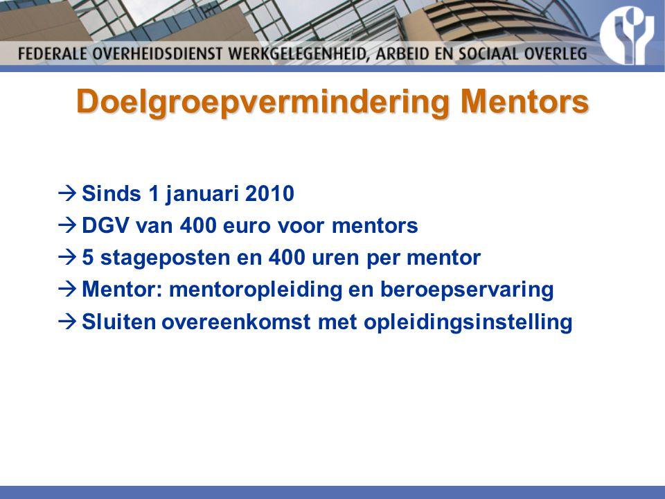 Doelgroepvermindering Mentors  Sinds 1 januari 2010  DGV van 400 euro voor mentors  5 stageposten en 400 uren per mentor  Mentor: mentoropleiding