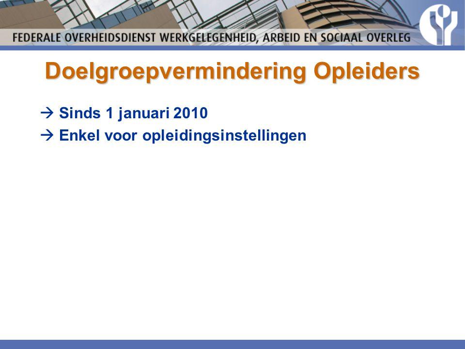 Doelgroepvermindering Opleiders  Sinds 1 januari 2010  Enkel voor opleidingsinstellingen
