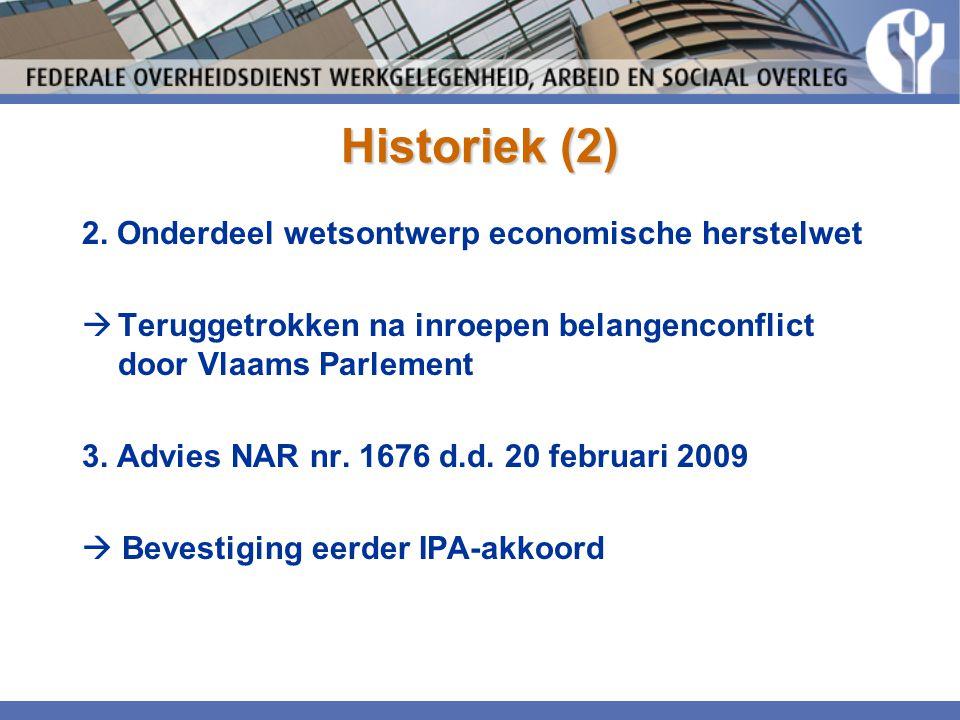 Historiek (2) 2. Onderdeel wetsontwerp economische herstelwet  Teruggetrokken na inroepen belangenconflict door Vlaams Parlement 3. Advies NAR nr. 16