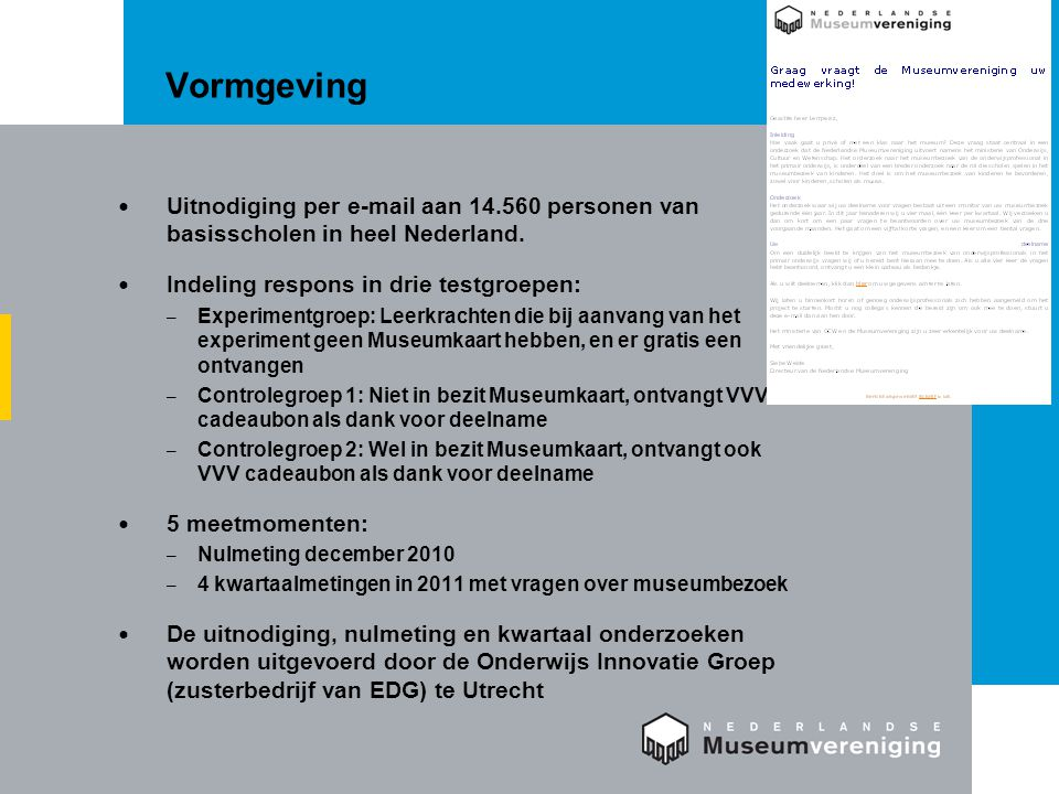 Vormgeving  Uitnodiging per e-mail aan 14.560 personen van basisscholen in heel Nederland.  Indeling respons in drie testgroepen: – Experimentgroep: