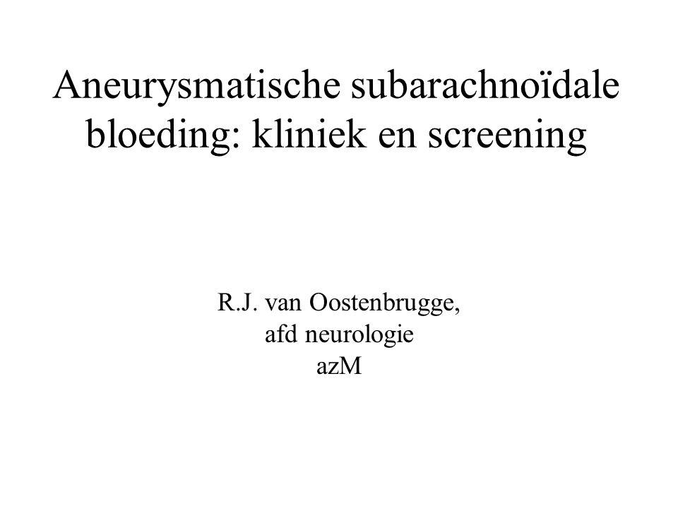 Aneurysmatische subarachnoïdale bloeding: kliniek en screening R.J. van Oostenbrugge, afd neurologie azM