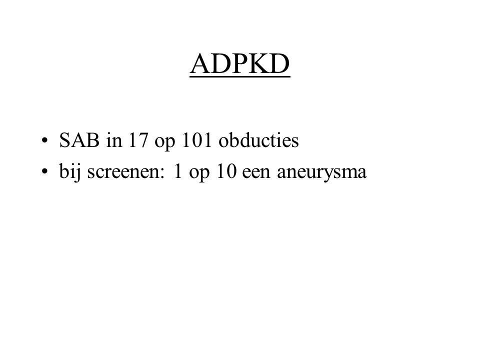 ADPKD •SAB in 17 op 101 obducties •bij screenen: 1 op 10 een aneurysma