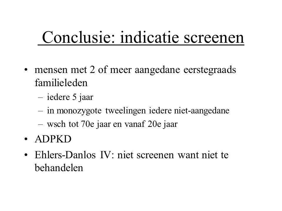 Conclusie: indicatie screenen •mensen met 2 of meer aangedane eerstegraads familieleden –iedere 5 jaar –in monozygote tweelingen iedere niet-aangedane
