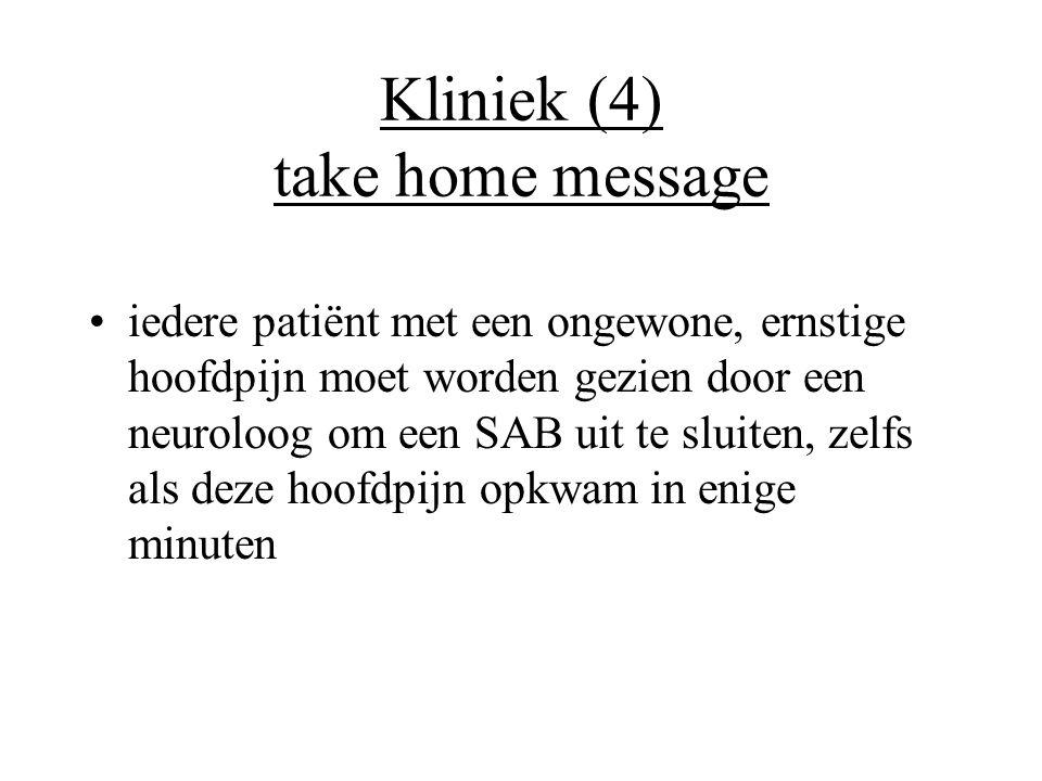 Kliniek (4) take home message •iedere patiënt met een ongewone, ernstige hoofdpijn moet worden gezien door een neuroloog om een SAB uit te sluiten, ze