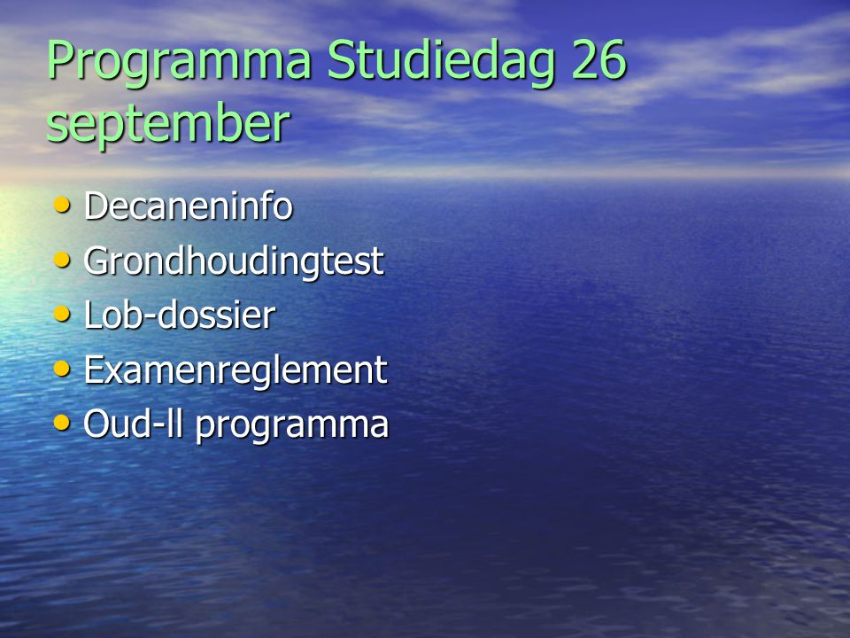 Programma Studiedag 26 september • Decaneninfo • Grondhoudingtest • Lob-dossier • Examenreglement • Oud-ll programma