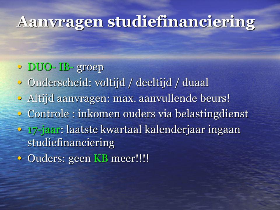 Aanvragen studiefinanciering • DUO- IB- groep • Onderscheid: voltijd / deeltijd / duaal • Altijd aanvragen: max.