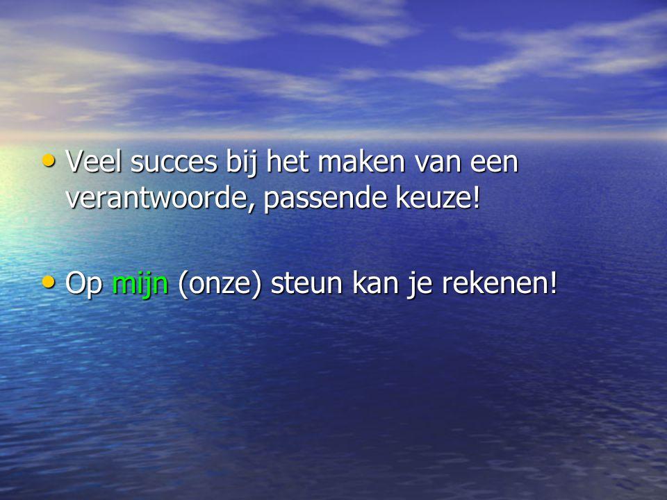 • Veel succes bij het maken van een verantwoorde, passende keuze.