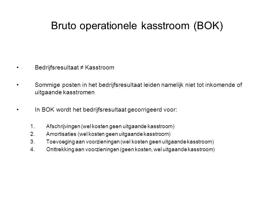 Bruto operationele kasstroom (BOK) •Bedrijfsresultaat ≠ Kasstroom •Sommige posten in het bedrijfsresultaat leiden namelijk niet tot inkomende of uitga