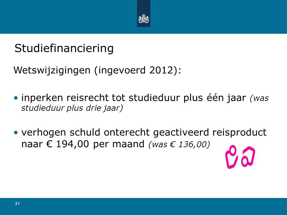 17 Studiefinanciering Wetswijzigingen (ingevoerd 2012): •inperken reisrecht tot studieduur plus één jaar (was studieduur plus drie jaar) •verhogen schuld onterecht geactiveerd reisproduct naar € 194,00 per maand (was € 136,00)