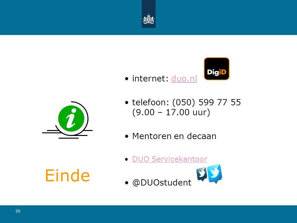 25 •internet: duo.nlduo.nl •telefoon: (050) 599 77 55 (9.00 – 17.00 uur) •Mentoren en decaan •DUO ServicekantoorDUO Servicekantoor •@DUOstudent Einde