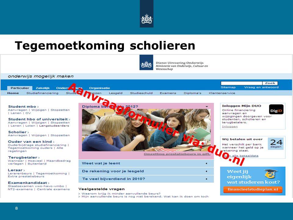 8 Tegemoetkoming scholieren Aanvraagformulier via: duo.nl