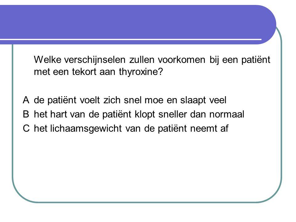 Welke verschijnselen zullen voorkomen bij een patiënt met een tekort aan thyroxine.