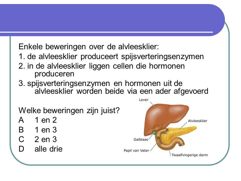 Enkele beweringen over de alvleesklier: 1.de alvleesklier produceert spijsverteringsenzymen 2.