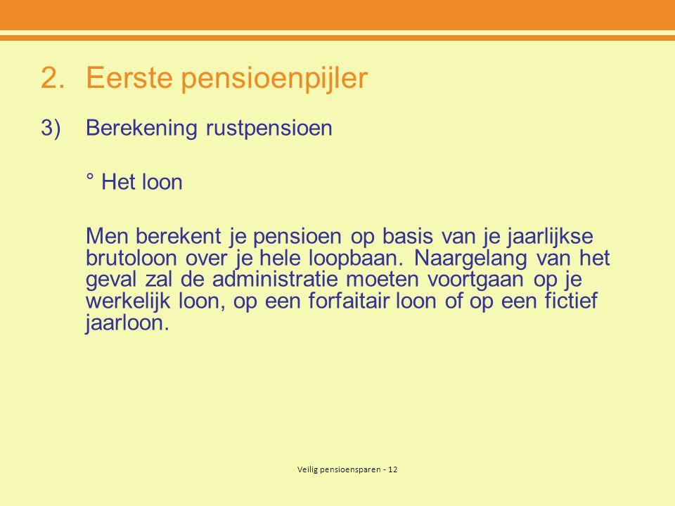 Veilig pensioensparen - 12 2.Eerste pensioenpijler 3)Berekening rustpensioen ° Het loon Men berekent je pensioen op basis van je jaarlijkse brutoloon