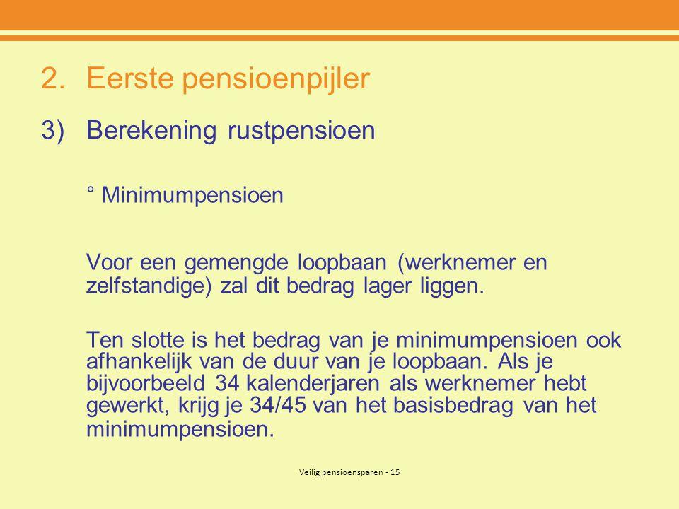 Veilig pensioensparen - 15 2.Eerste pensioenpijler 3)Berekening rustpensioen ° Minimumpensioen Voor een gemengde loopbaan (werknemer en zelfstandige)