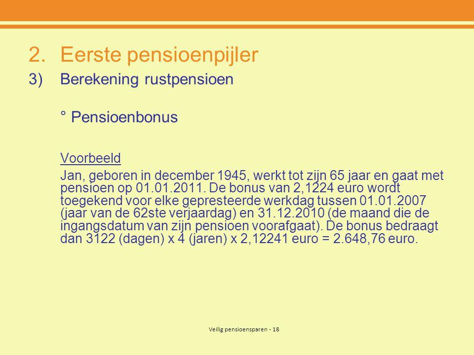 Veilig pensioensparen - 18 2.Eerste pensioenpijler 3)Berekening rustpensioen ° Pensioenbonus Voorbeeld Jan, geboren in december 1945, werkt tot zijn 6